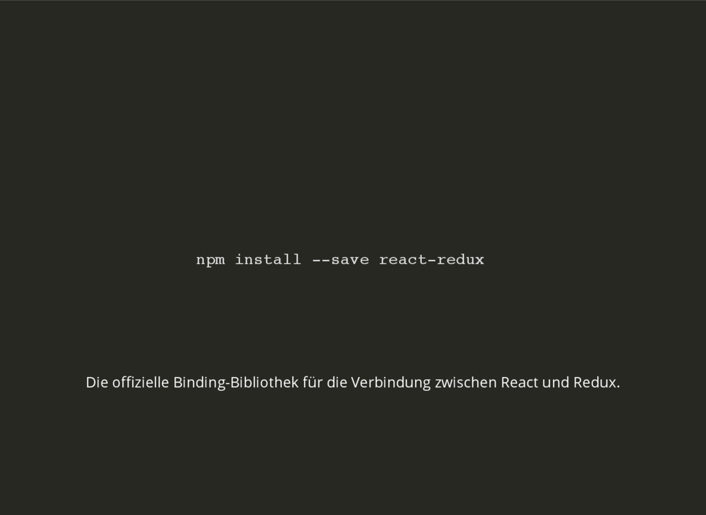npm install --save react-redux Die offizielle Bin...