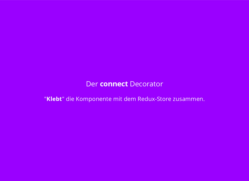 """Der connect Decorator """"Klebt"""" die Komponente mi..."""