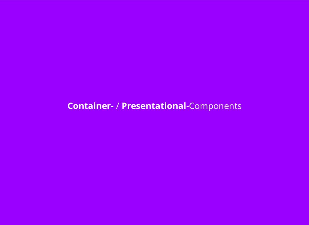 Container- / Presentational-Components