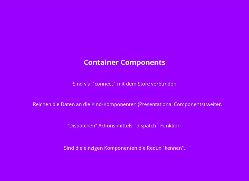 Container Components Sind via `connect` mit dem...
