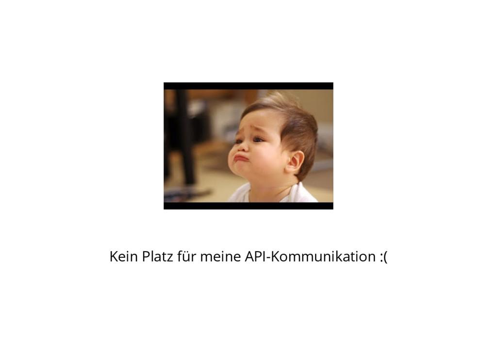 Kein Platz für meine API-Kommunikation :(