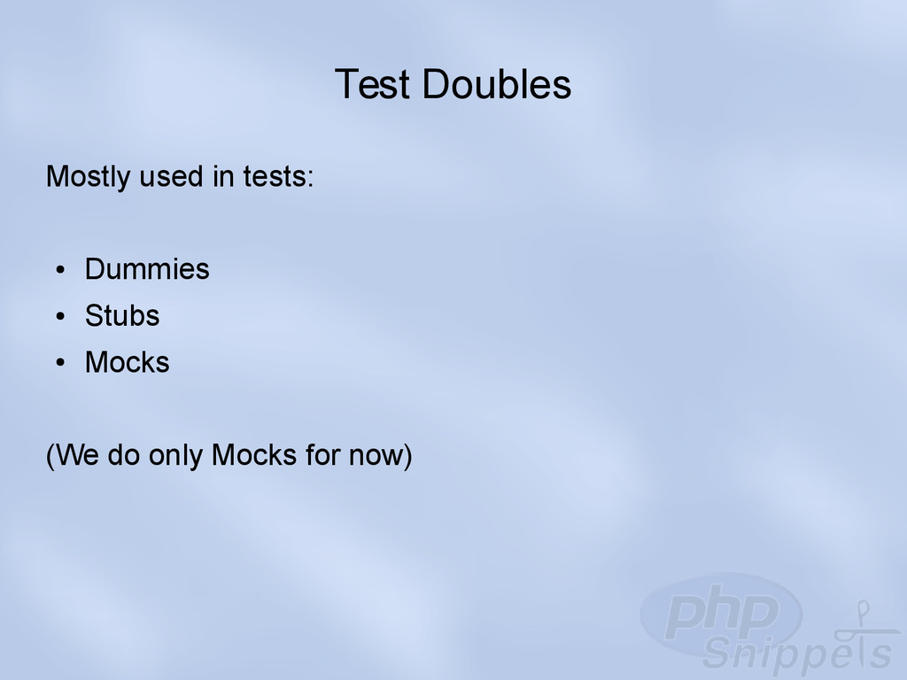 Test Doubles Mostly used in tests: ● Dummies ● ...