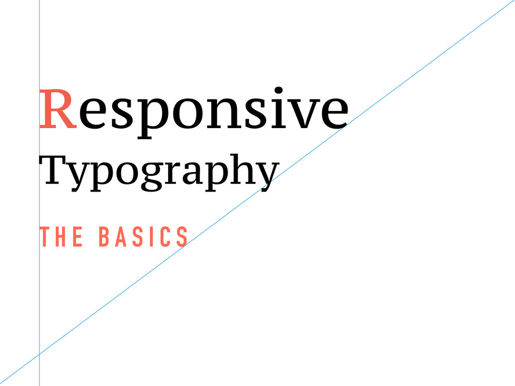Responsive Typography T H E B A S I C S