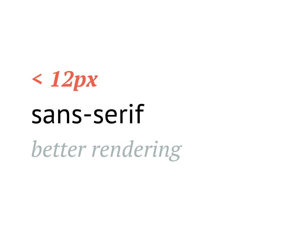 < 12px sans-serif better rendering