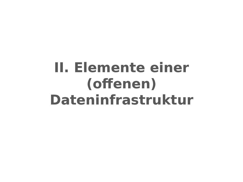 II. Elemente einer (offenen) Dateninfrastruktur