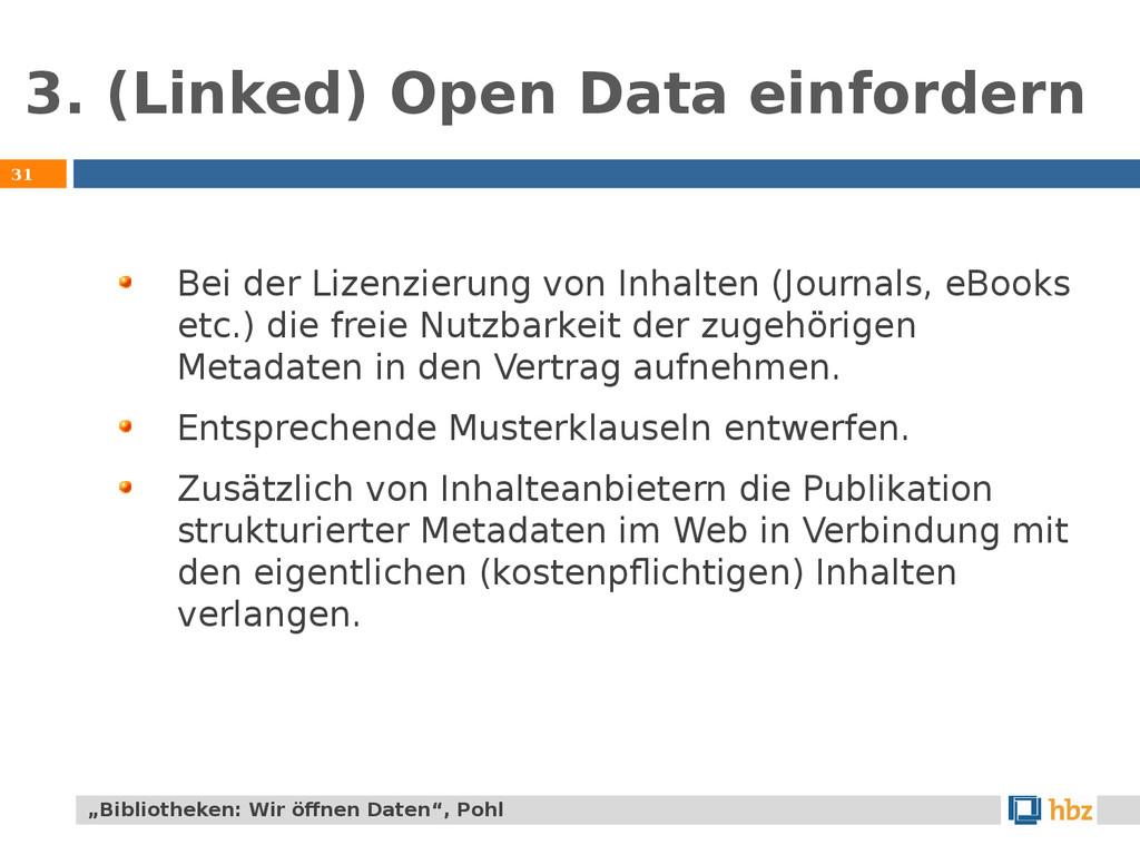 3. (Linked) Open Data einfordern 31 Bei der Liz...