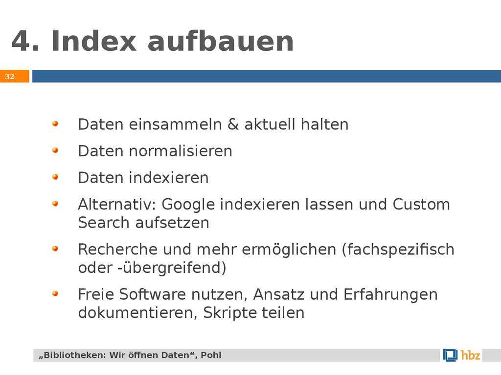 4. Index aufbauen 32 Daten einsammeln & aktuell...