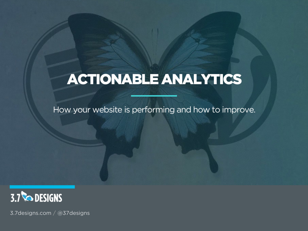 ACTIONABLE ANALYTICS How your website is perfor...