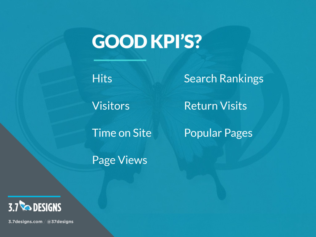 GOOD KPI'S? 3.7designs.com / @37designs Hits Vi...