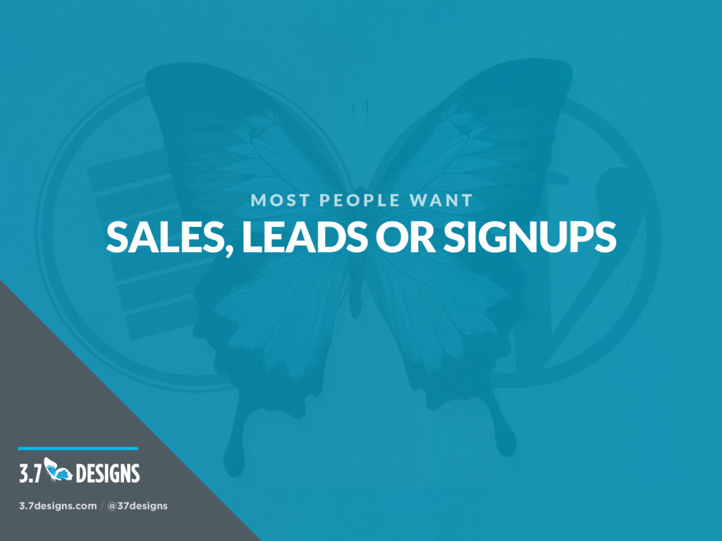 M O S T P E O P L E WA N T SALES, LEADS OR SIGN...