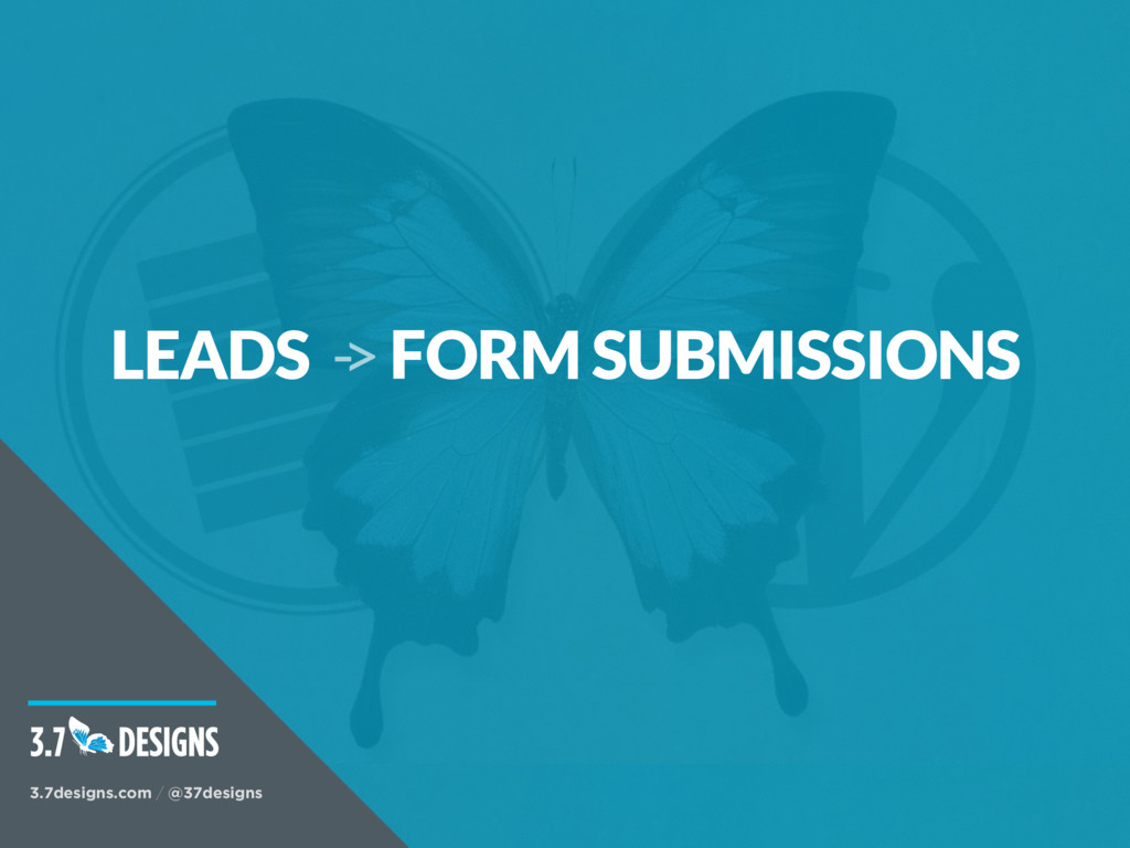 LEADS -> FORM SUBMISSIONS 3.7designs.com / @37d...