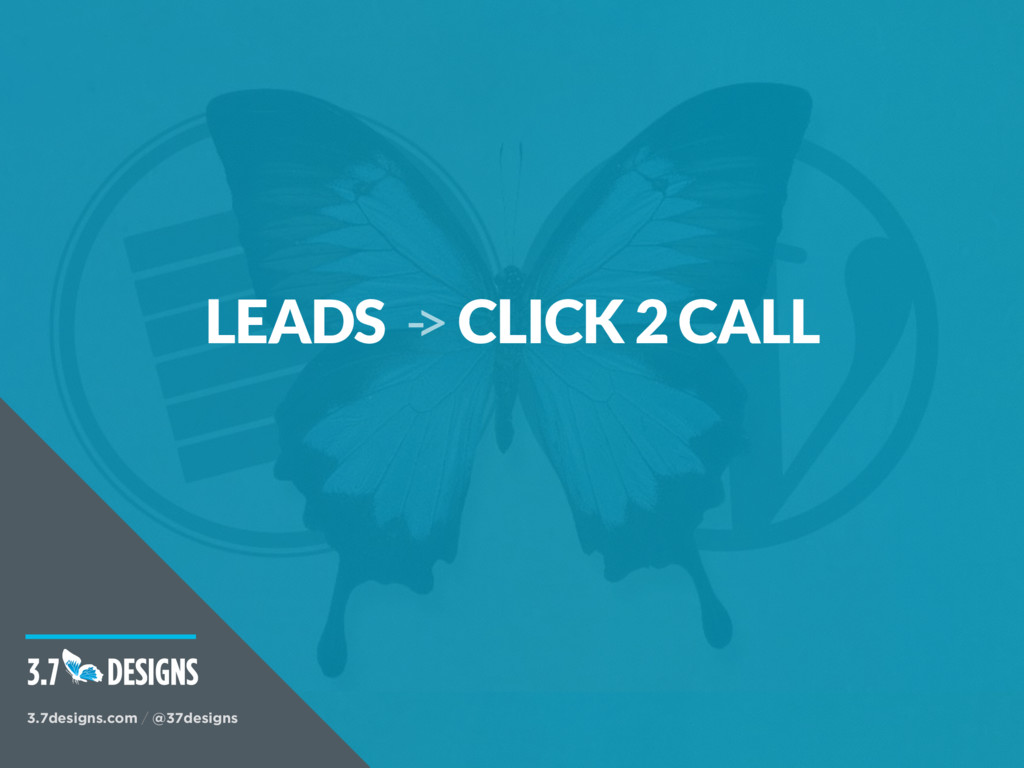 LEADS -> CLICK 2 CALL 3.7designs.com / @37desig...