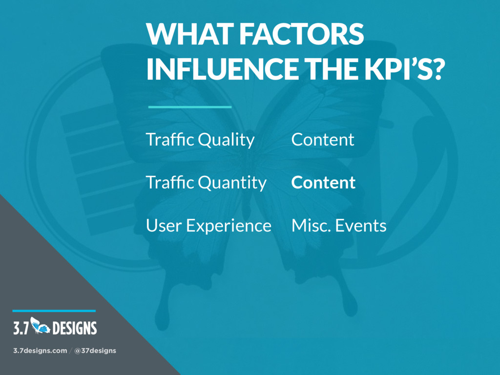 WHAT FACTORS INFLUENCE THE KPI'S? 3.7designs.co...
