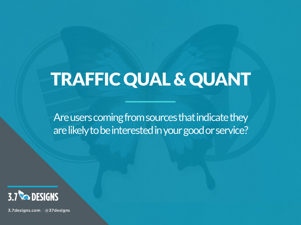 TRAFFIC QUAL & QUANT Are users coming from sour...