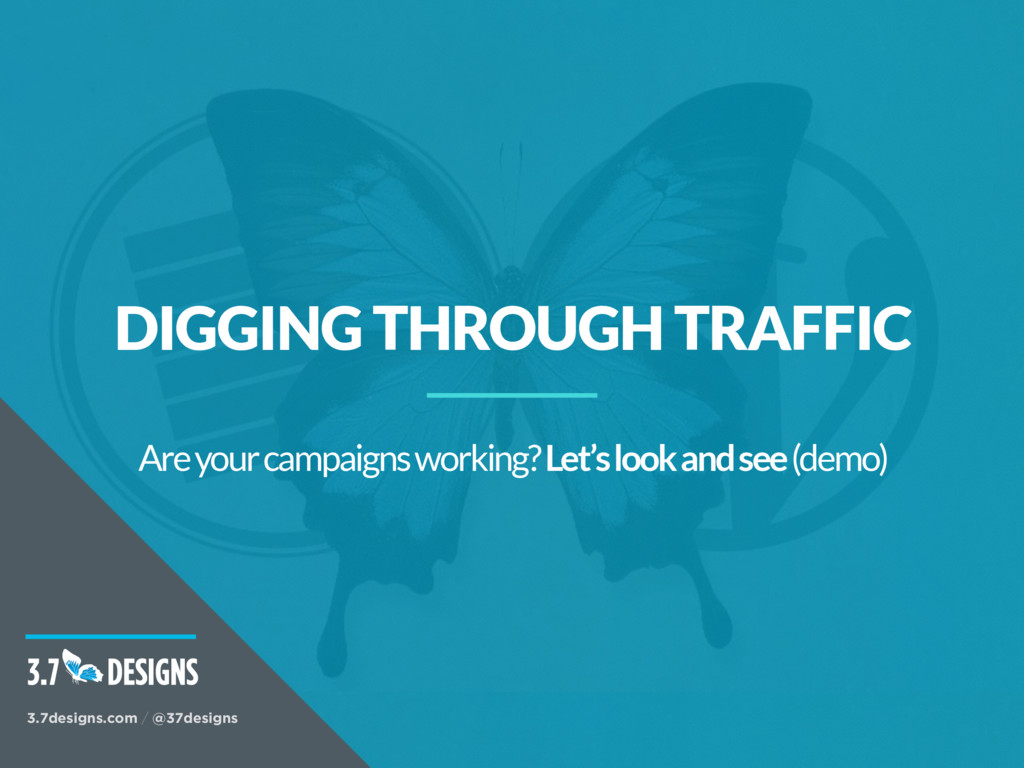 DIGGING THROUGH TRAFFIC Are your campaigns work...