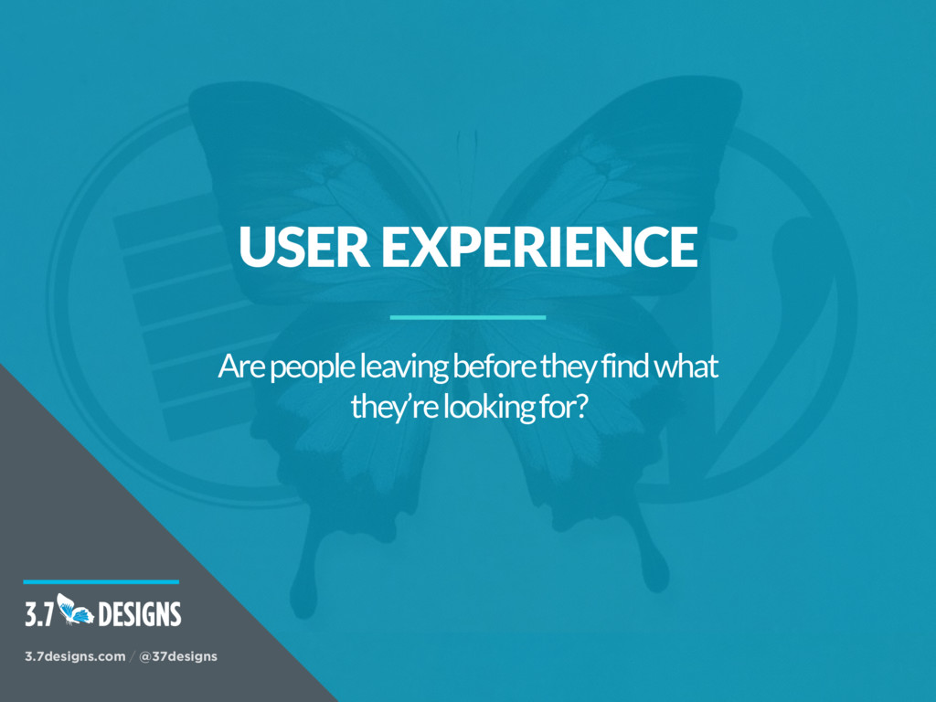 USER EXPERIENCE Are people leaving before they ...