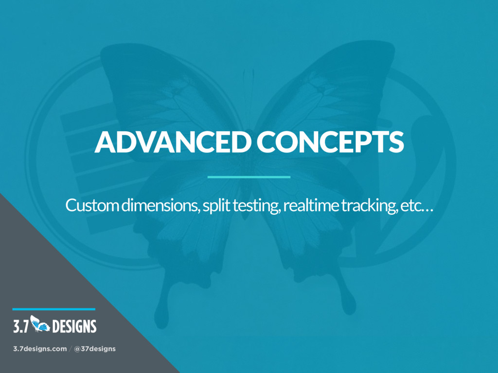 ADVANCED CONCEPTS Custom dimensions, split test...