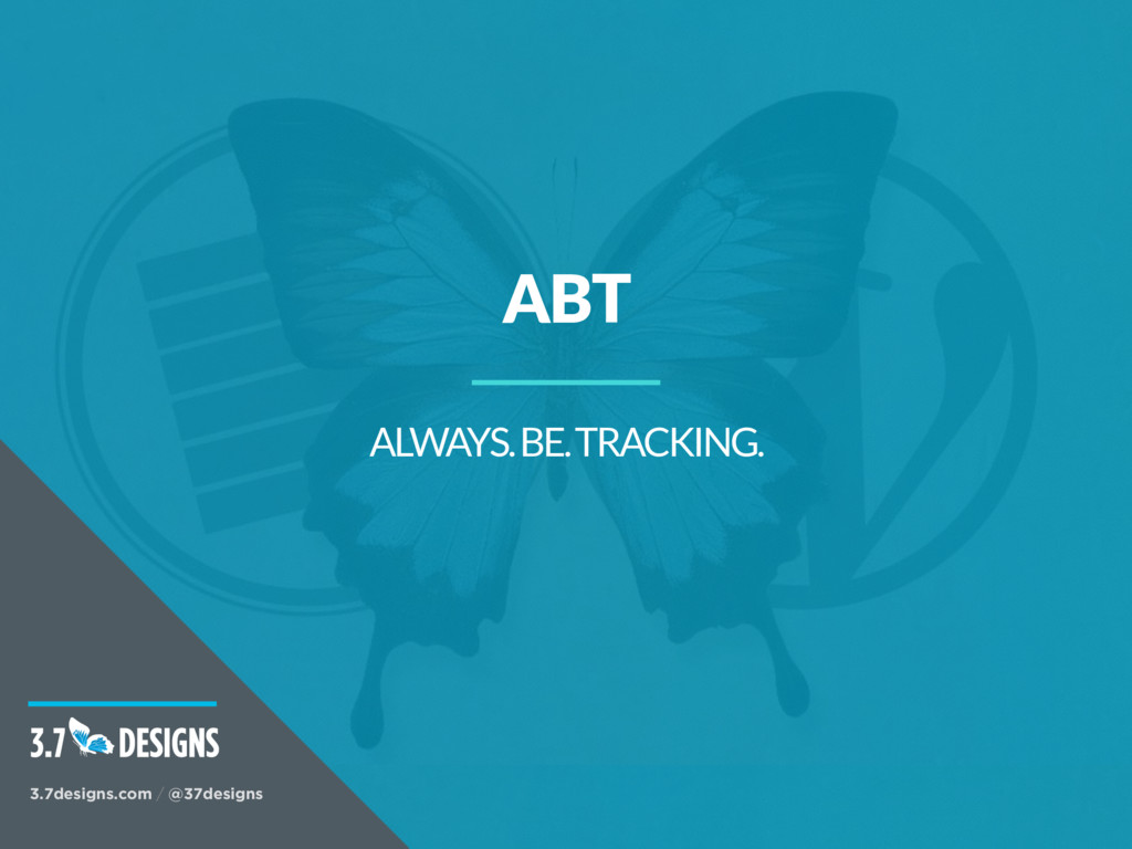 ABT ALWAYS. BE. TRACKING. 3.7designs.com / @37d...