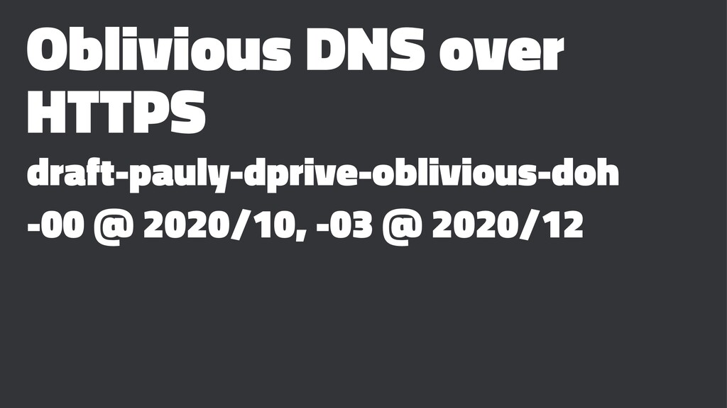Oblivious DNS over HTTPS draft-pauly-dprive-obl...