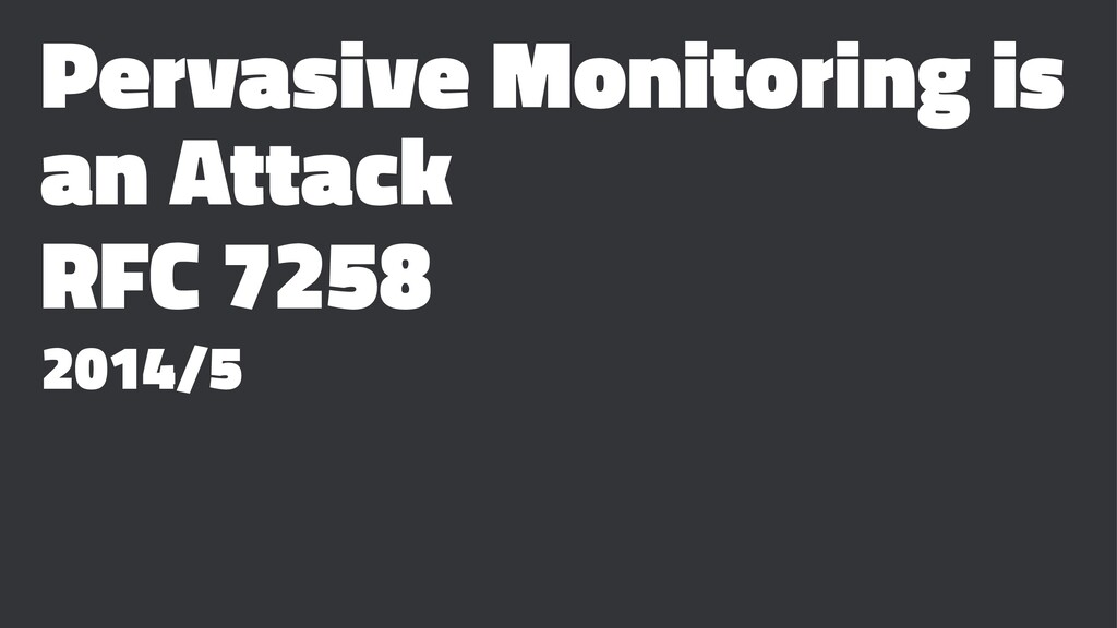 Pervasive Monitoring is an Attack RFC 7258 2014...