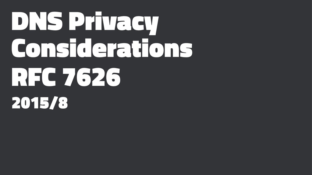 DNS Privacy Considerations RFC 7626 2015/8