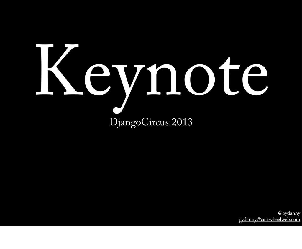 @pydanny pydanny@cartwheelweb.com Keynote Djang...