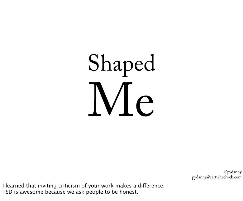 @pydanny pydanny@cartwheelweb.com Shaped Me I l...