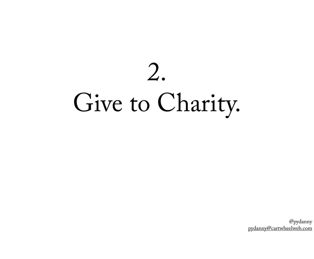 @pydanny pydanny@cartwheelweb.com 2. Give to Ch...