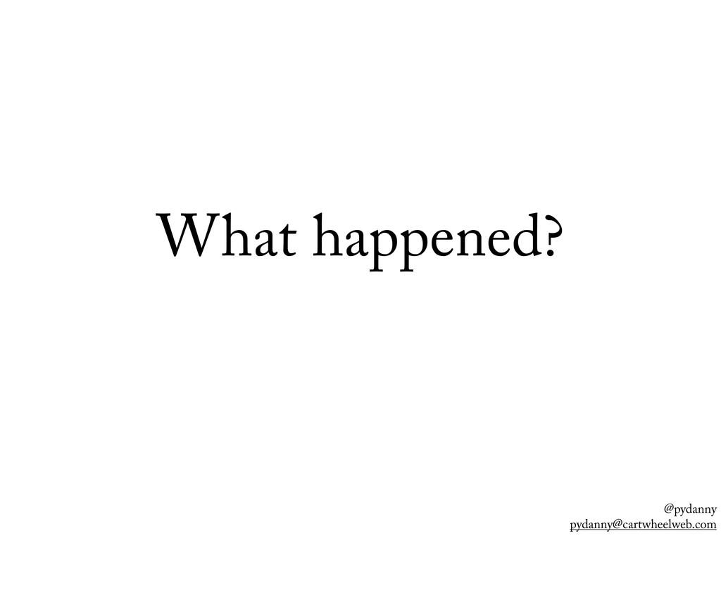 @pydanny pydanny@cartwheelweb.com What happened?