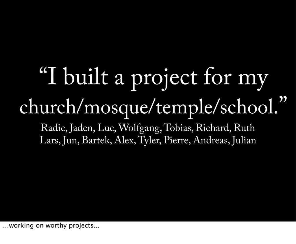 """""""I built a project for my church/mosque/temple/..."""