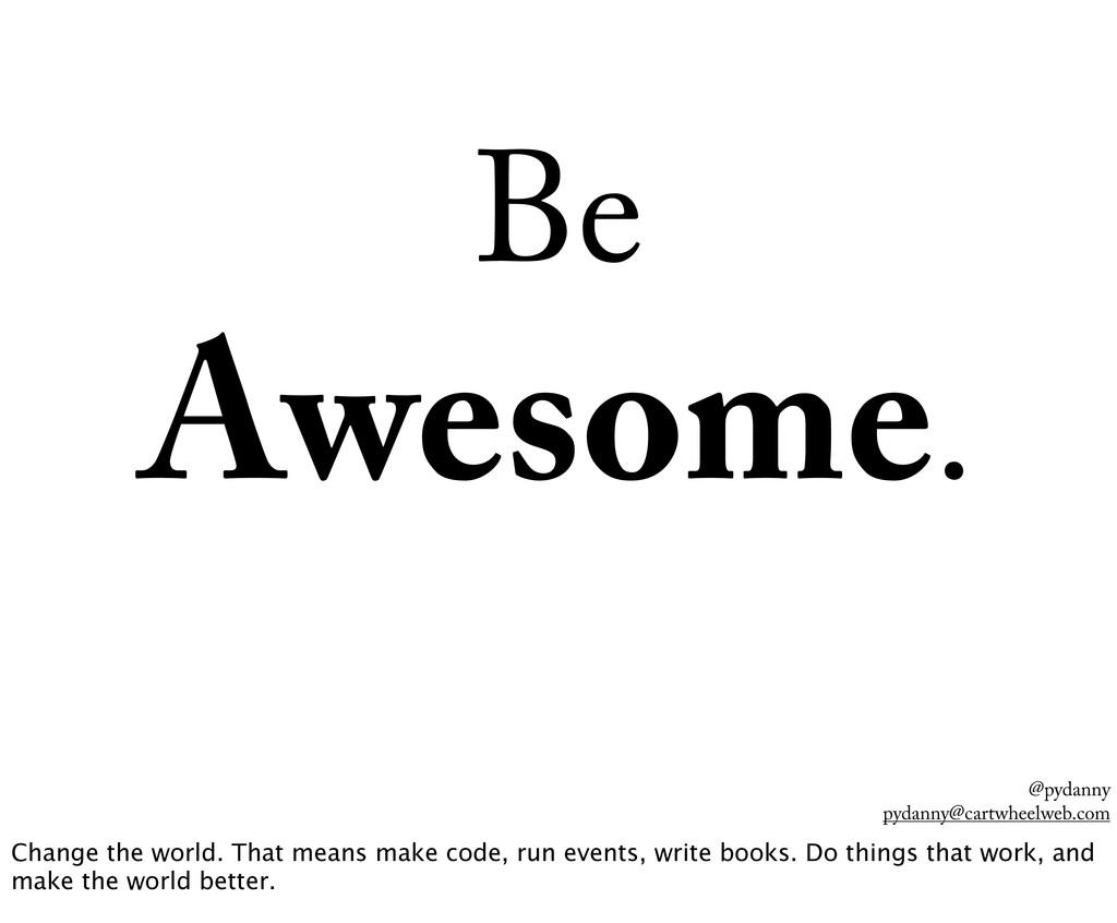 @pydanny pydanny@cartwheelweb.com Be Awesome. C...