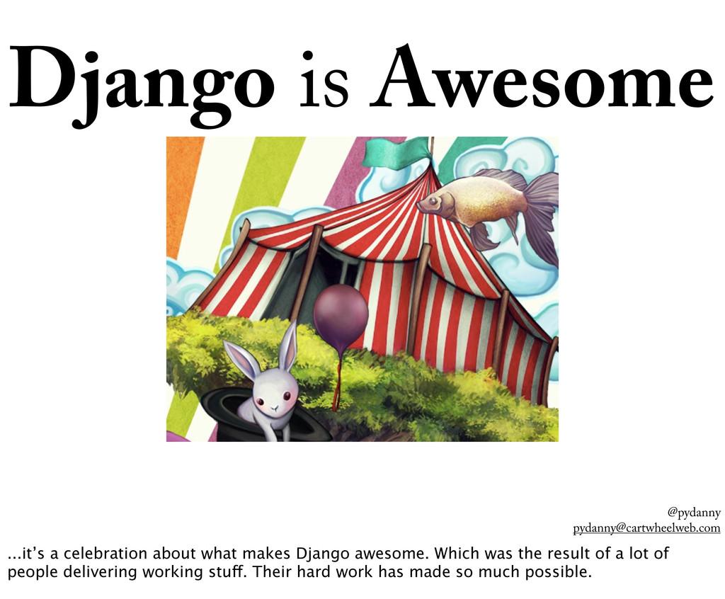 @pydanny pydanny@cartwheelweb.com Django is Awe...