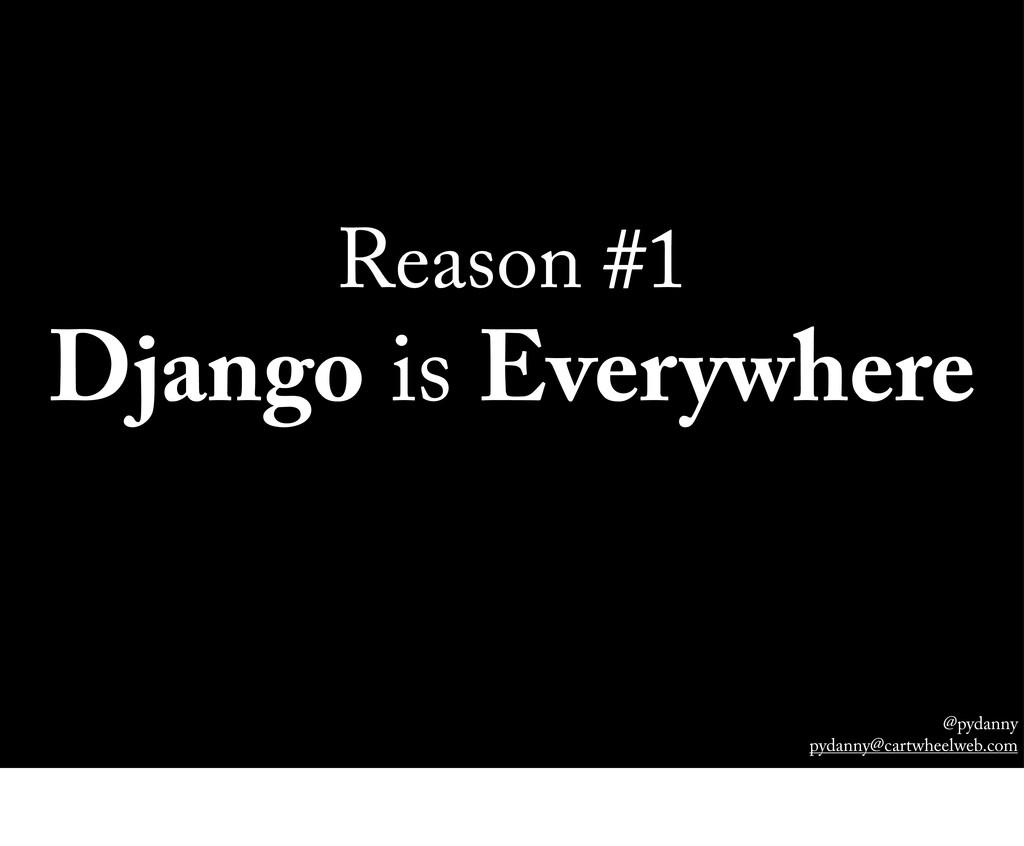 @pydanny pydanny@cartwheelweb.com Reason #1 Dja...