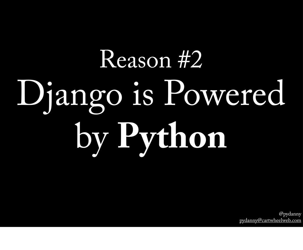 @pydanny pydanny@cartwheelweb.com Reason #2 Dja...