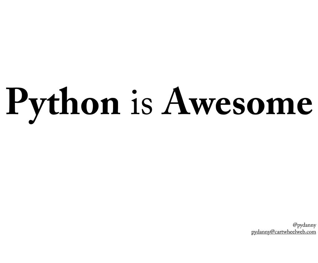 @pydanny pydanny@cartwheelweb.com Python is Awe...