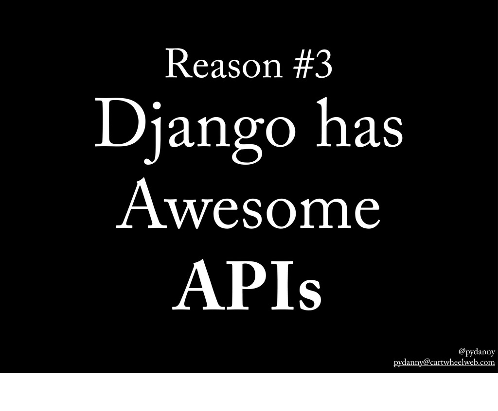 @pydanny pydanny@cartwheelweb.com Reason #3 Dja...