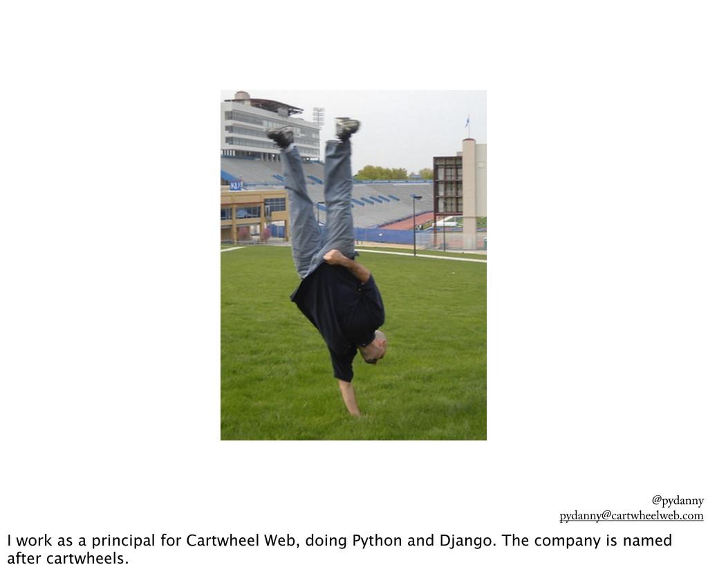 @pydanny pydanny@cartwheelweb.com I work as a p...
