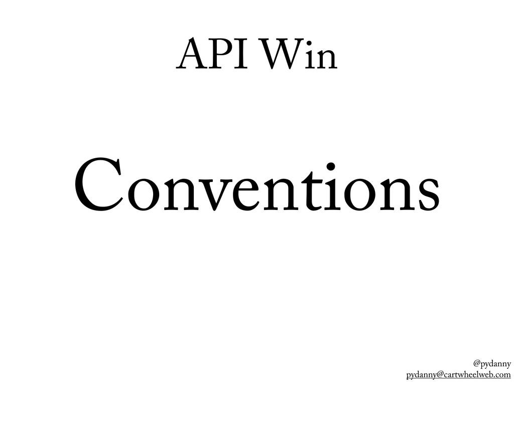 @pydanny pydanny@cartwheelweb.com API Win Conve...