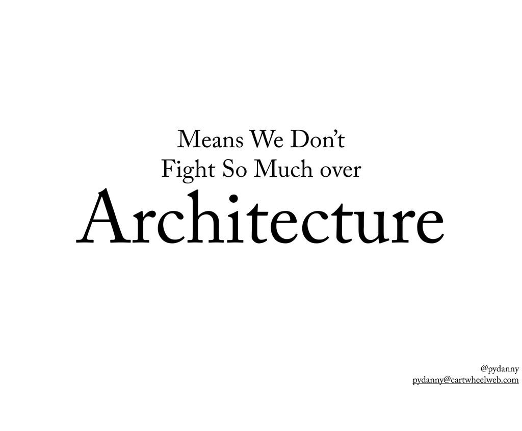 @pydanny pydanny@cartwheelweb.com Means We Don'...