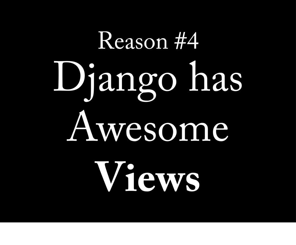 Reason #4 Django has Awesome Views