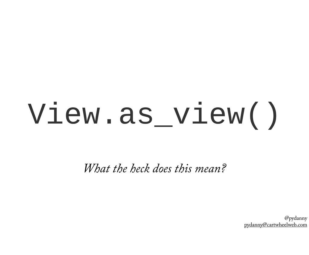 @pydanny pydanny@cartwheelweb.com View.as_view(...