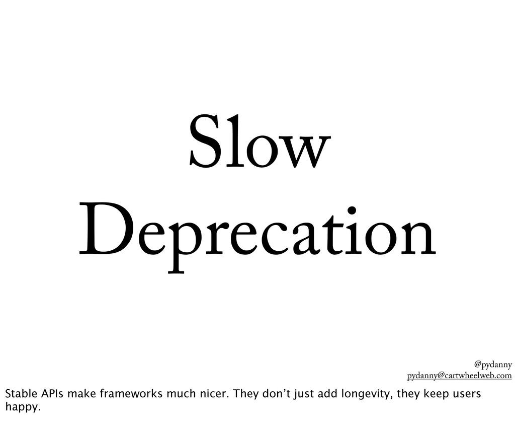 @pydanny pydanny@cartwheelweb.com Slow Deprecat...
