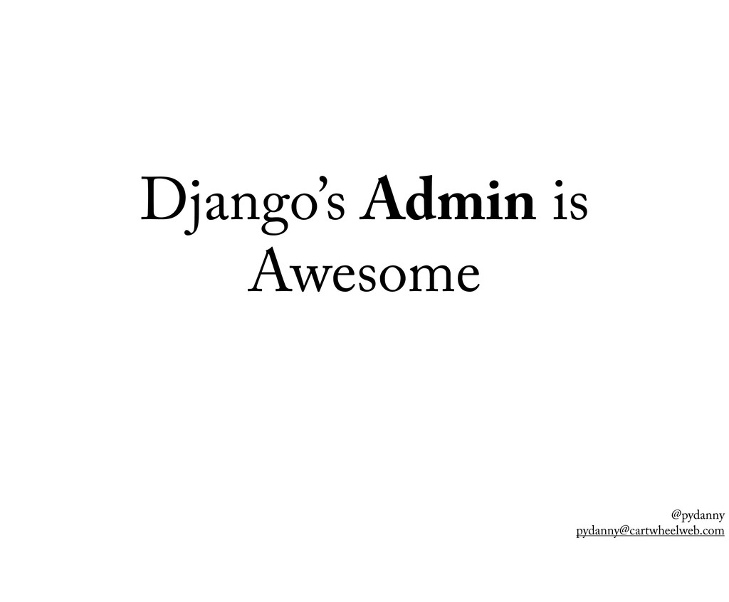 @pydanny pydanny@cartwheelweb.com Django's Admi...