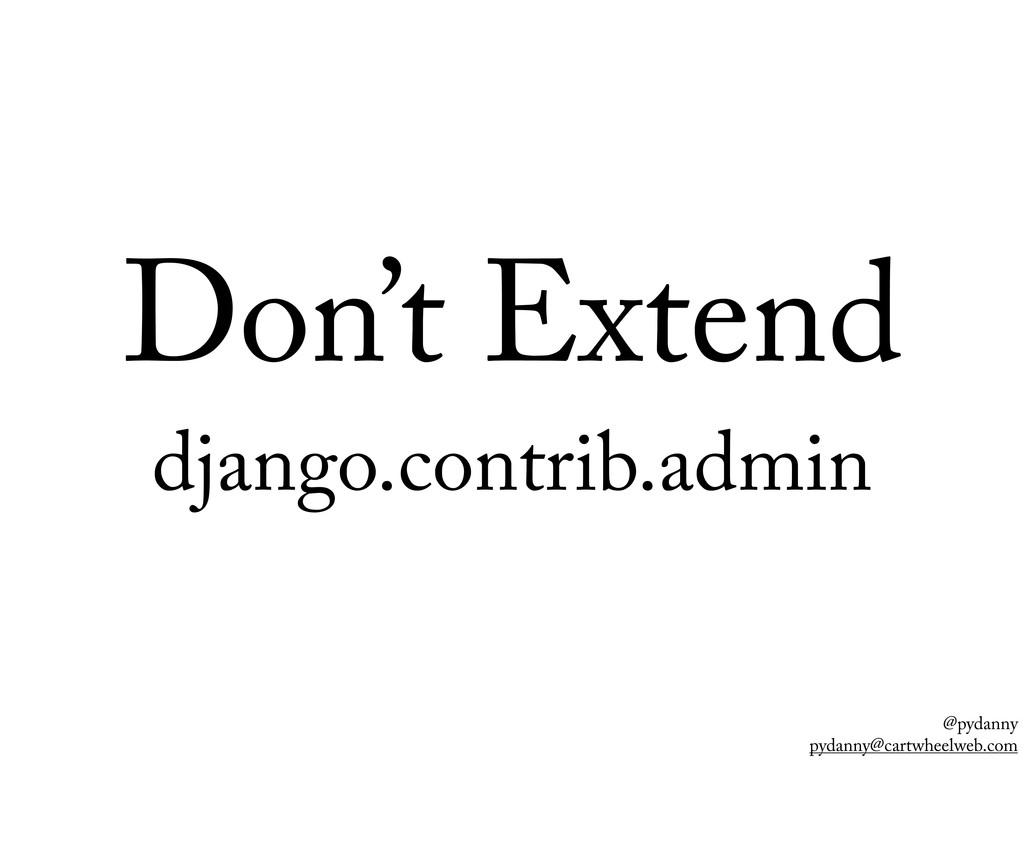 @pydanny pydanny@cartwheelweb.com Don't Extend ...