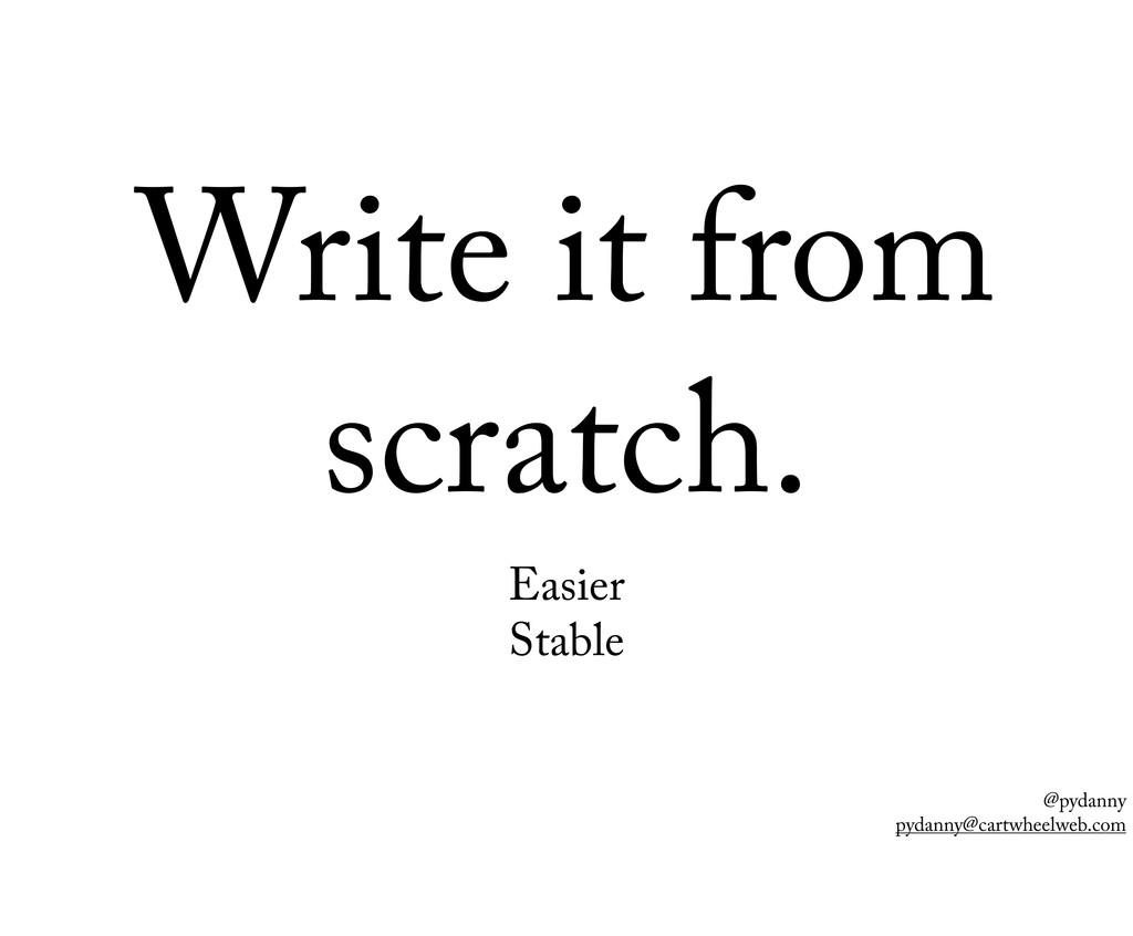 @pydanny pydanny@cartwheelweb.com Write it from...