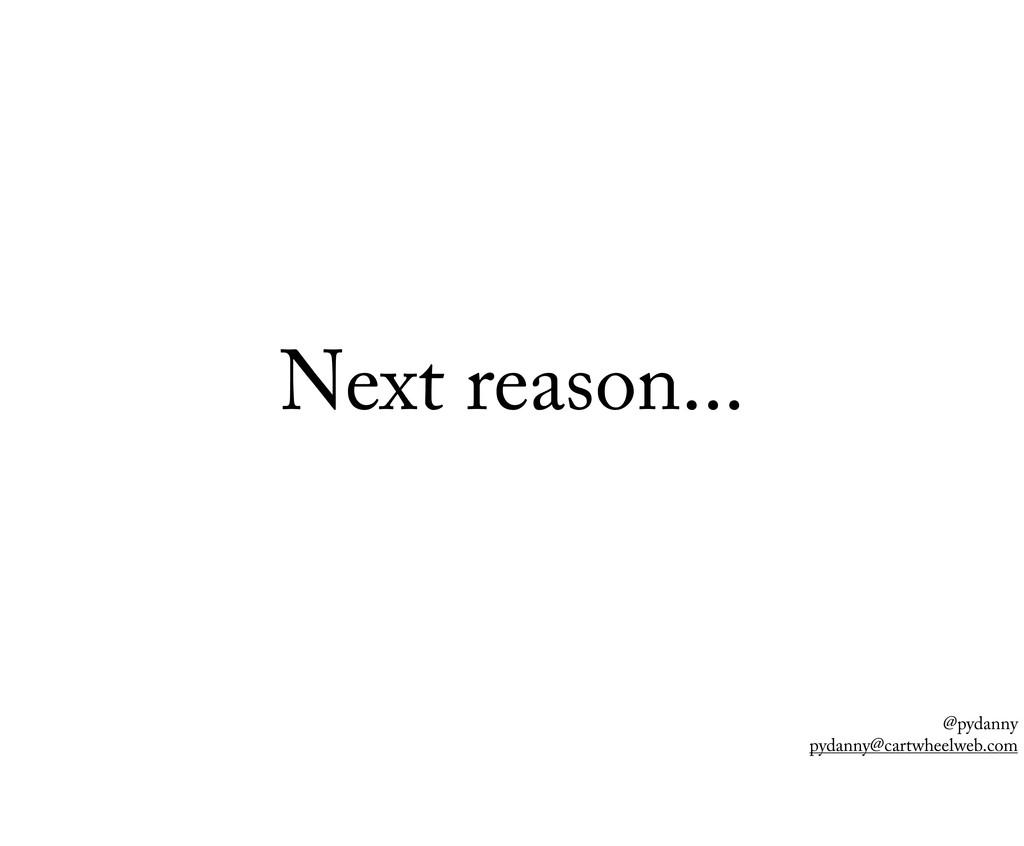 @pydanny pydanny@cartwheelweb.com Next reason...