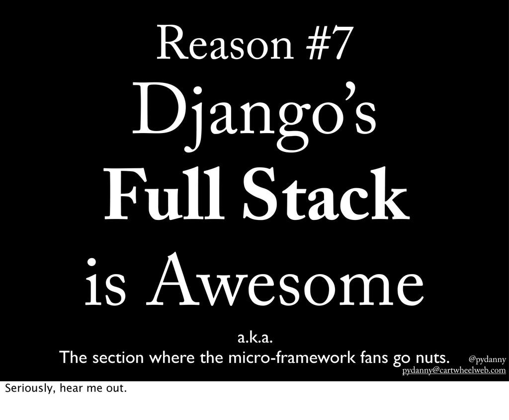 @pydanny pydanny@cartwheelweb.com Reason #7 Dja...