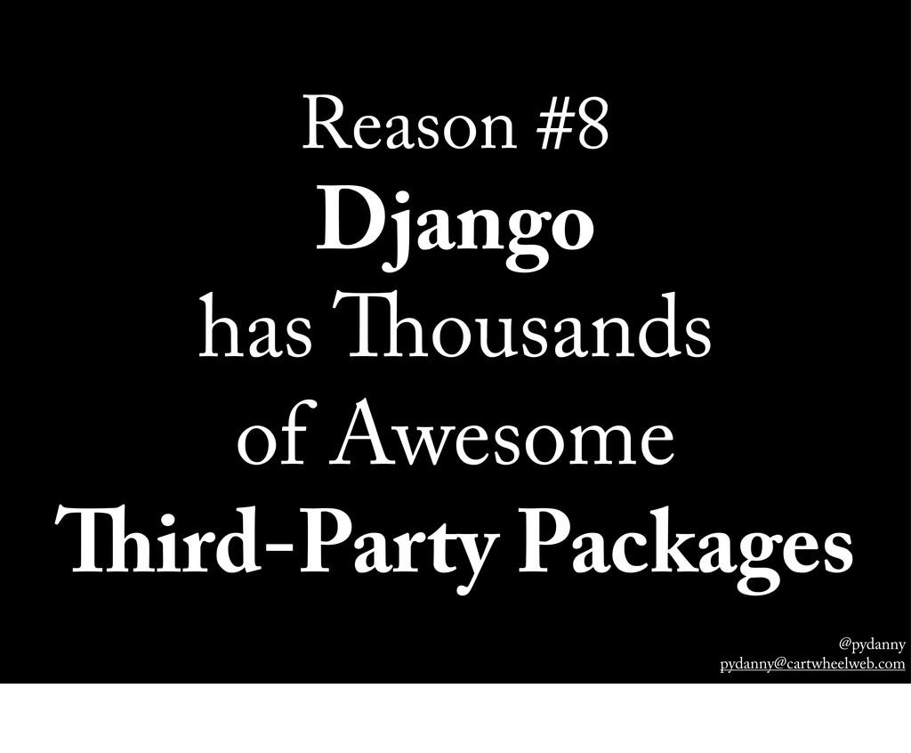@pydanny pydanny@cartwheelweb.com Reason #8 Dja...