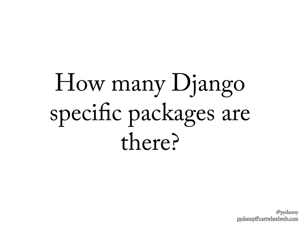 @pydanny pydanny@cartwheelweb.com How many Djan...