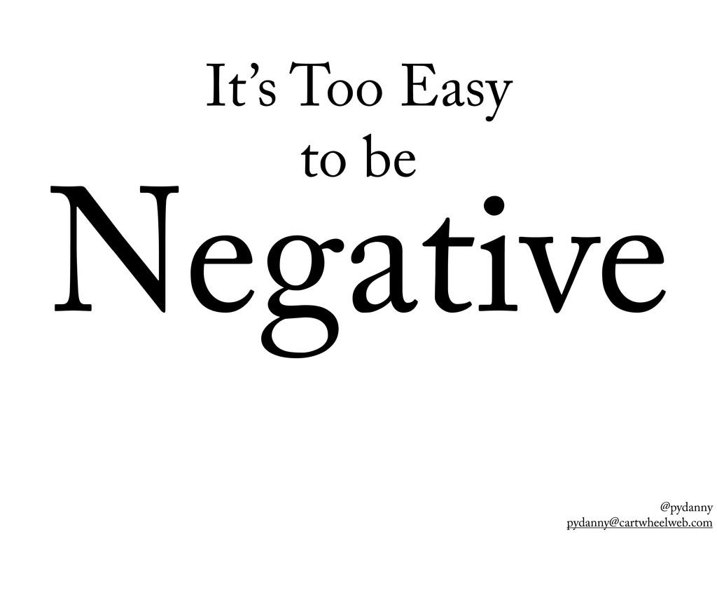 @pydanny pydanny@cartwheelweb.com Negative It's...